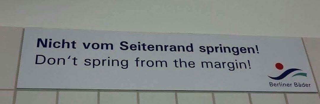 "Lustige Übelsetzungen: ""Don't spring from the margin"""