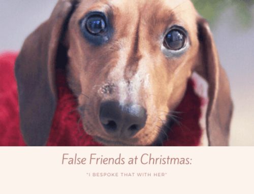 "False Friends for Christmas: ""I bespoke that with her"""