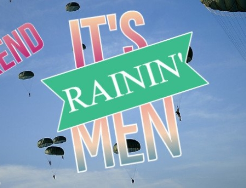 It's rainin' men (this weekend)